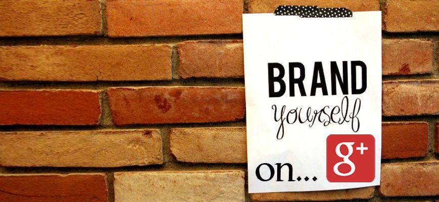 Branding Yourself on Google+