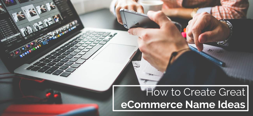 How to Create Great eCommerce Name Ideas